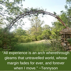 """All experience is an arch"""" -Tennyson – Mysterious Writings"""